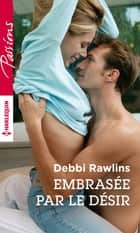 Embrasée par le désir ebook by Debbi Rawlins
