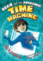 Alex and the Amazing Time Machine ebook by Rich Cohen