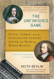 The Unfinished Game - Pascal, Fermat, and the Seventeenth-Century Letter that Made the World Modern ebook by Keith Devlin
