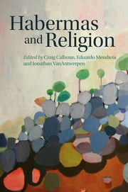Habermas and Religion ebook by Craig Calhoun,Eduardo Mendieta,Jonathan VanAntwerpen