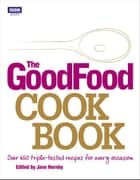 The Good Food Cook Book - Over 650 triple-tested recipes for every occasion ebook by Good Food Guides