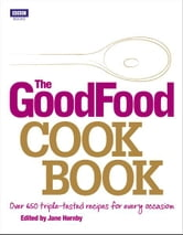 The Good Food Cook Book - Over 650 triple-tested recipes for every occasion ebook by Jane Hornby