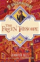 The Frozen Telescope eBook by Karl James Mountford, Jennifer Bell, Karl James Mountford