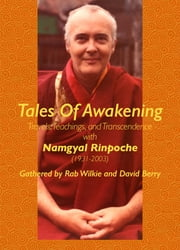 Tales Of Awakening - Travels, Teachings and Transcendence with Namgyal Rinpoche (1931-2003) ebook by Rab Wilkie,David Berry