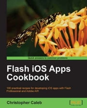 Flash iOS Apps Cookbook ebook by Christopher Caleb
