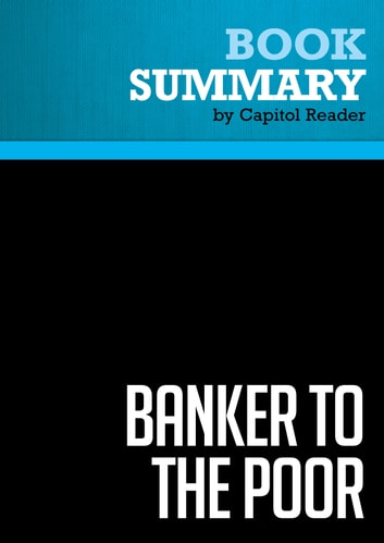 Summary: Banker to the Poor - Muhammad Yunus - Micro-Lending and the Battle Against World Poverty eBook by Capitol Reader