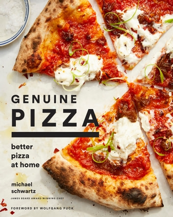 Genuine Pizza - Better Pizza at Home ebook by Michael Schwartz,Sidney Bensimon