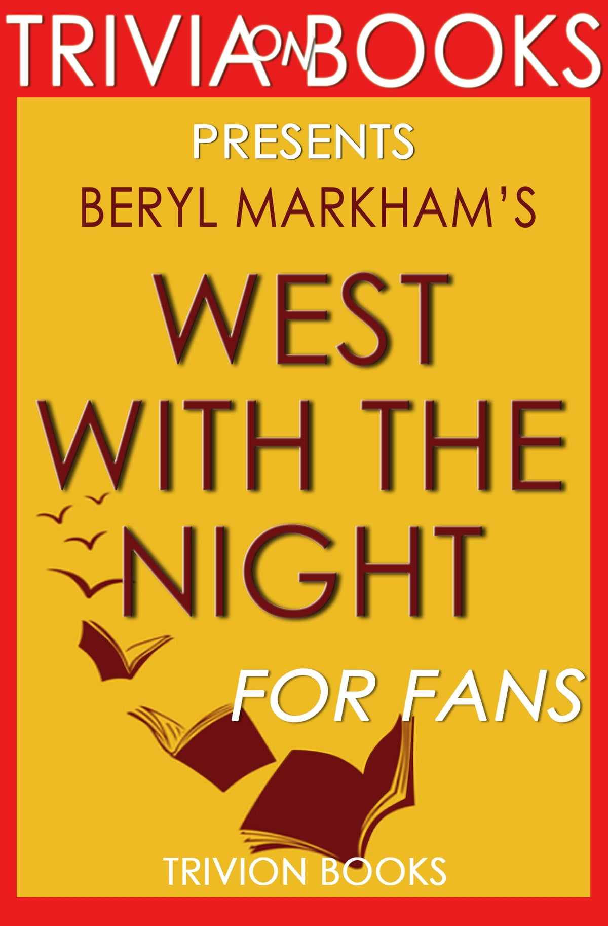 Trivia: West with the Night: By Beryl Markham (Trivia-On-Books) eBook by  Trivion Books - 1230001289152 | Rakuten Kobo