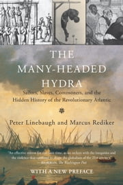 The Many-Headed Hydra - Sailors, Slaves, Commoners, and the Hidden History of the Revolutionary Atlantic ebook by Peter Linebaugh,Marcus Rediker