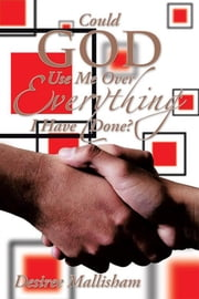 Could God Use Me Over Everything I Have Done? ebook by Desiree Mallisham