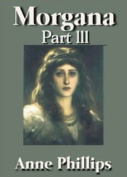 Morgana Part III ebook by Anne Phillips