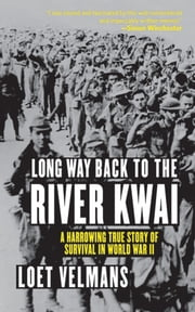 Long Way Back to the River Kwai - Memories of World War II ebook by Loet Velmans
