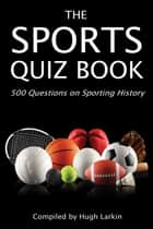 The Sports Quiz Book - 500 Questions on Sporting History ebook by Hugh Larkin
