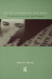 Give Sorrow Words - Perspectives on Loss and Trauma ebook by John H. Harvey