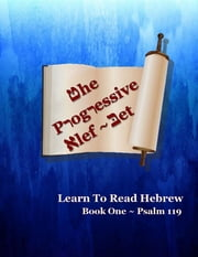 THE PROGRESSIVE ALEF-BET: READING TO LEARN HEBREW - BOOK ONE ~ PSALM 119 ebook by Ahava Lilburn,Minister 2 Others