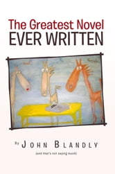 THE GREATEST NOVEL EVER WRITTEN ebook by John Blandly