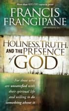 Holiness, Truth, and the Presence of God ebook by Francis Frangipane