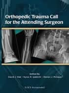Orthopedic Trauma Call for the Attending Surgeon ebook by David Hak,Kyros Ipaktchi