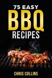 75 Easy BBQ Recipes