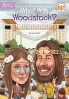 What Was Woodstock? ebook by Joan Holub, Who HQ, Gregory Copeland