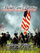 Muskets and Memories: A Modern Man's Journey through the Civil War ebook by Jeffrey Williams