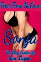 First Time HuCow: Sonja ebook by Ava Logan