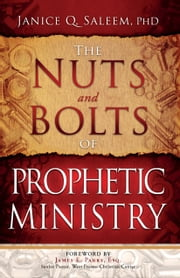 The Nuts and Bolts of Prophetic Ministry ebook by Janice Saleem, Ph.D
