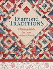 Diamond Traditions - 11 Multifaceted Quilts • Easy Piecing • Fat-Quarter Friendly ebook by Monique Dillard