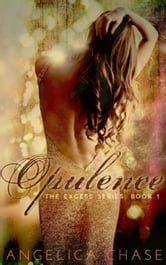 Opulence - The Excess Series, #1 ebook by Angelica Chase