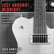 Just around Midnight - Rock and Roll and the Racial Imagination audiobook by Jack Hamilton
