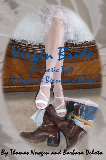 Virgin Bride- A husband becomes a bride! ebook by Barbara Deloto