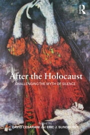 After the Holocaust - Challenging the Myth of Silence ebook by David Cesarani,Eric J. Sundquist