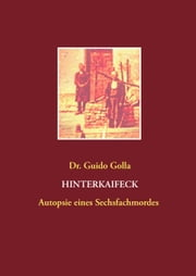 Hinterkaifeck - Autopsie eines Sechsfachmordes ebook by Guido Golla