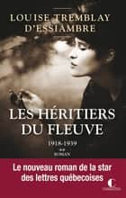 1918-1939 - Les héritiers du fleuve, T2 ebook by Louise Tremblay d'Essiambre