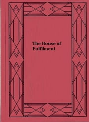 The House of Fulfilment ebook by L. Adams Beck