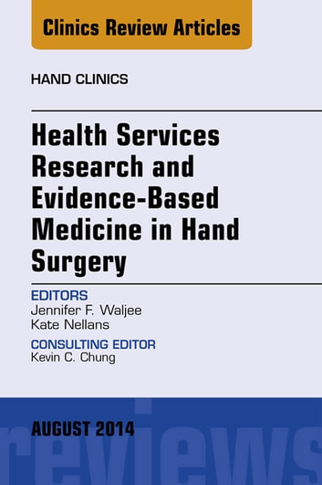 Health Services Research and Evidence-Based Medicine in Hand Surgery, An Issue of Hand Clinics, E-Book ebook by Jennifer Waljee