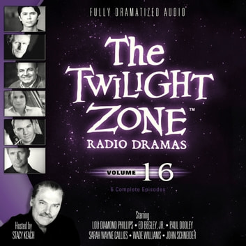 The Twilight Zone Radio Dramas, Vol. 16 audiobook by various authors,Stacy Keach,Carl Amari