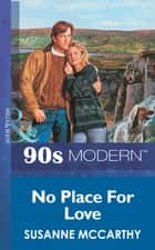 No Place For Love (Mills & Boon Vintage 90s Modern) ebook by Susanne Mccarthy