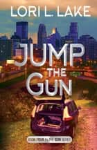 Jump The Gun ebook by Lori L. Lake