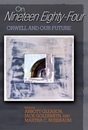 "On ""Nineteen Eighty-Four"" - Orwell and Our Future ebook by Abbott Gleason,Jack Goldsmith,Martha C. Nussbaum"