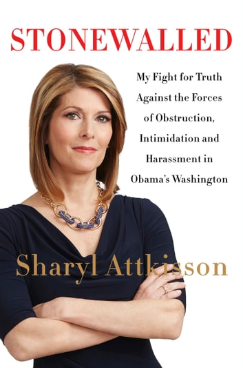 Stonewalled - My Fight for Truth Against the Forces of Obstruction, Intimidation, and Harassment in Obama's Washington ekitaplar by Sharyl Attkisson