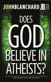 DOES GOD BELIEVE IN ATHEISTS? ebook by John Blanchard