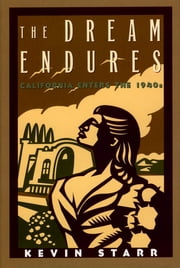 The Dream Endures - California Enters the 1940s ebook by Kevin Starr