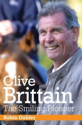 Clive Brittain: The Smiling Pioneer ebook by Robin Oakley