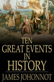 Ten Great Events in History ebook by James Johonnot