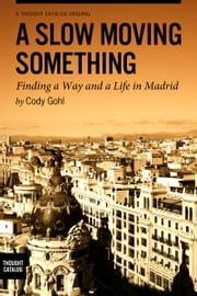 A Slow Moving Something ebook by Cody Gohl