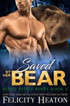 Saved by her Bear (Black Ridge Bears Shifter Romance Series Book 3) ebook by Felicity Heaton