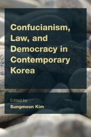 Confucianism, Law, and Democracy in Contemporary Korea ebook by Sungmoon Kim