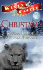 Christmas: Kitty Castle Series ebook by Celesta Thiessen, Keziah Thiessen