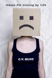 Thanks For Ruining My Life ebook by C.V. Hunt